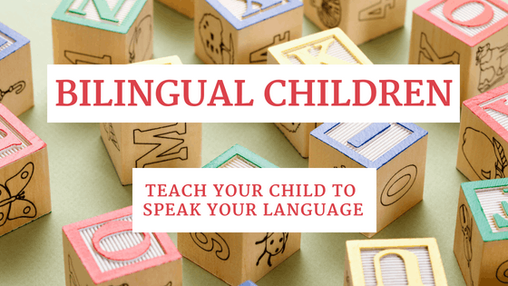 Bilingual Children: Teach Your Child To Speak Your Language